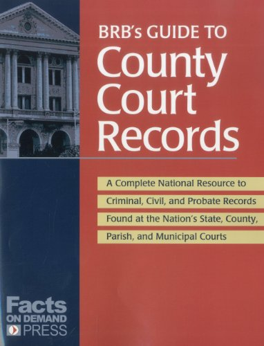 9781889150574: BRB's Guide to County Court Records: A National Resource to Criminal, Civil, and Probate Records Found at the Nation's County, Parish, and Municipal Courts