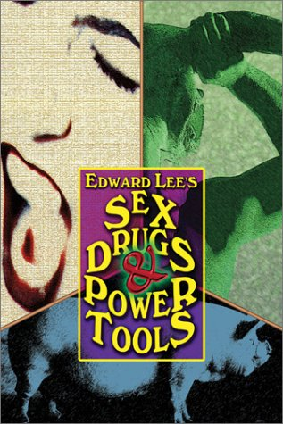 SEX, DRUGS & POWER TOOLS: Edward Lee