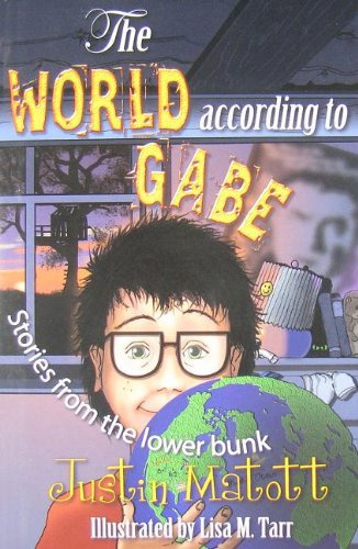 The World According to Gabe - Stories from the lower bunk (Go Ask Mom): Matott, Justin