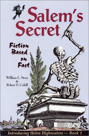 Salem's Secret: Fiction Based on Fact (Helen Highwaters): Cahill, Robert; Story, William L.