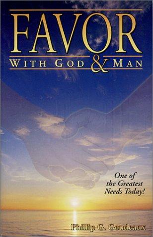 Favor with God & Man: Goudeaux, Phillip G.
