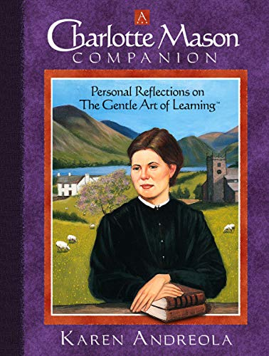 A Charlotte Mason Companion: Personal Reflections on the Gentle Art of Learning - Karen Andreola