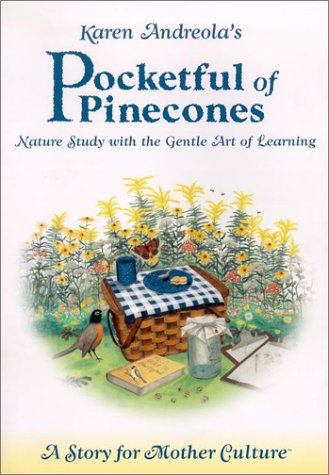 9781889209036: Pocketful of Pinecones: Nature Study With the Gentle Art of Learning : A Story for Mother Culture