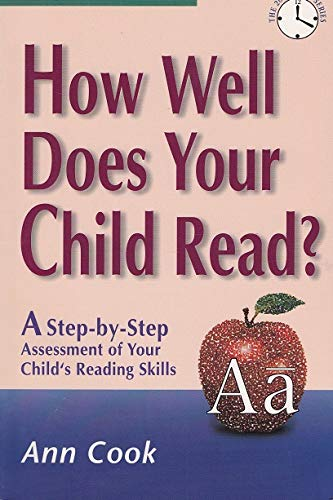 How Well Does Your Child Read: A Step-By-Step Assessment of Your Child's Reading Skills (The 20 Minute Series) (1889229156) by Ann Cook