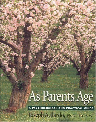 As Parents Age: A Psychological and Practical Guide: Joseph A. Ilardo