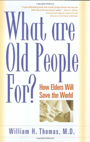 9781889242200: What Are Old People For?: How Elders Will Save the World