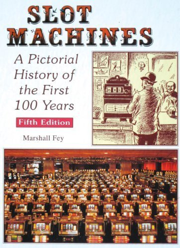 Slot Machines: A Pictorial History of the First 100 Years [SIGNED COPY]: Fey, Marshall; Paher, ...