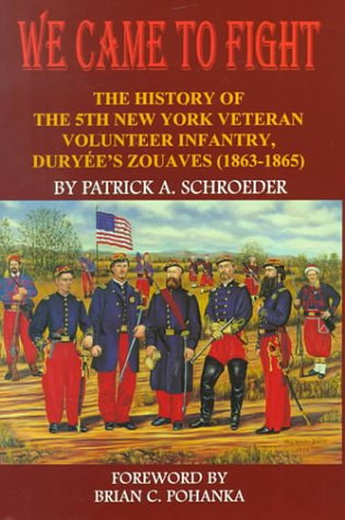 9781889246079: We Came to Fight: The History of the 5th New York Veteran Volunteer Infantry Duryee's Zouaves (1863-1865)
