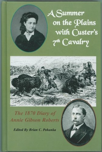 A Summer on the Plains with Custer's 7th Cavalry: The 1870 Diary of Annie Gibson Roberts (1889246212) by Annie Gibson Roberts