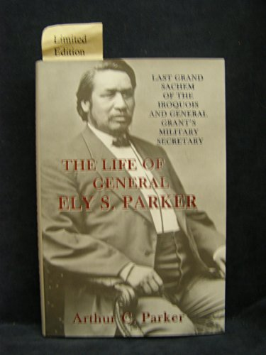 9781889246505: The Life of Ely S. Parker: Last Grand Sachem of the Iroquois and General Grant's Military Secretary