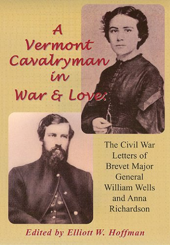 9781889246512: A Vermont Cavalryman in War & Love: The Civil War Letters of Brevet Major General William Wells and Anna Richardson