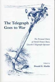 The Telegraph Goes to War: The Personal Diary of David Homer Bates, Lincoln's Telegraph ...