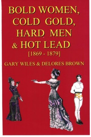 Bold Women, Cold Gold, Hard Men & Hot Lead [1869-1879]