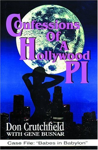 Confessions of a Hollywood P.I.: Crutchfield, Don; Busnar, Gene