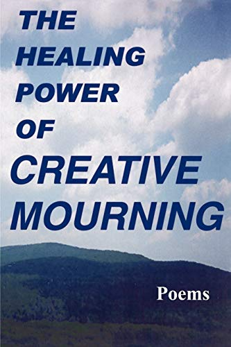 The Healing Power of Creative Mourning: Poems: Fred Yager, Priscilla