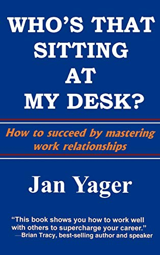Who's That Sitting at My Desk?: Workship, Friendship, or Foe?: Jan Yager