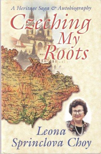 Czeching my roots: A heritage saga and autobiography: Leona Sprinclova Choy