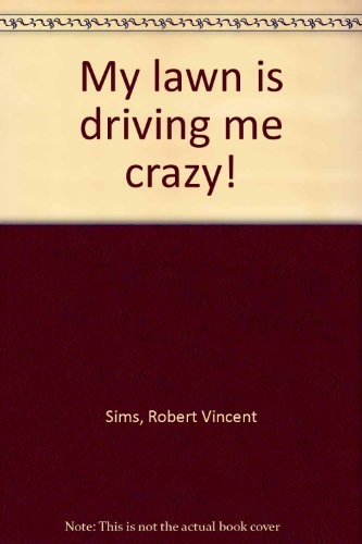 My lawn is driving me crazy!: Sims, Robert Vincent
