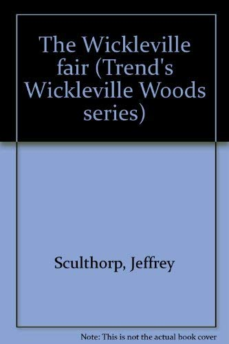 The Wickleville fair (Trend's Wickleville Woods series): Jeffrey Sculthorp