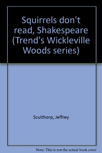 9781889319735: Squirrels don't read, Shakespeare (Trend's Wickleville Woods series)