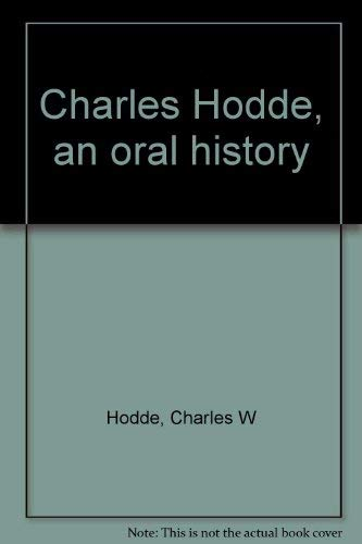 CHARLES HODDE: AN ORAL HISTORY: Boswell, Sharon, Interviewer