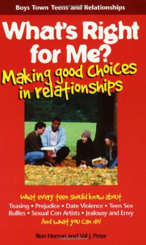 9781889322216: What's Right for Me?: Making Good Choices in Relationships (Boys Town Teens and Relationships)