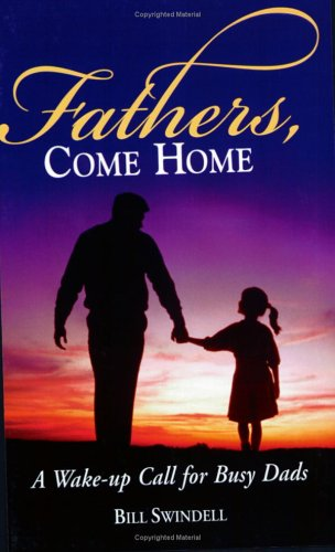 9781889322629: Fathers, Come Home: A Wake-Up Call for Busy Dads