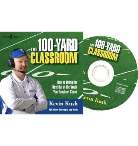 9781889322957: The 100-Yard Classroom Audio CD: How to Bring the Best Out of the Youth You Teach or Coach