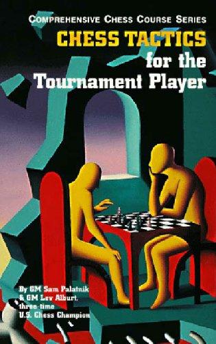 Chess Tactics for the Tournament Player (Comprehensive: Palatnik, Sam, Alburt,