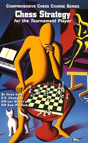 Chess Strategy for the Tournament Player (Comprehensive: Lev Alburt, Sam
