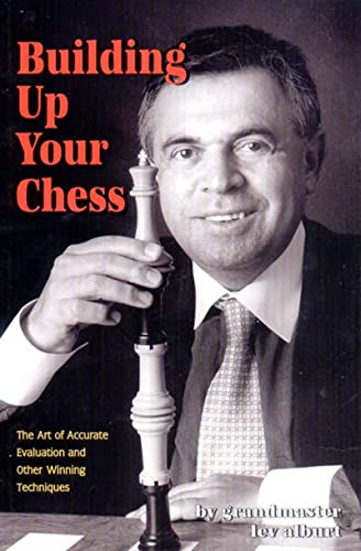 Building Up Your Chess: The Art of: Alburt, Lev