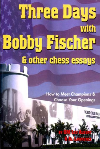 9781889323091: Three Days with Bobby Fischer and Other Chess Essays: How to Meet Champions & Choose Openings