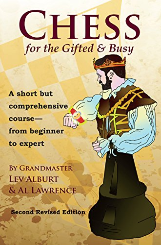 Chess for the Gifted & Busy: A Short But Comprehensive Course from Beginner to Expert (...