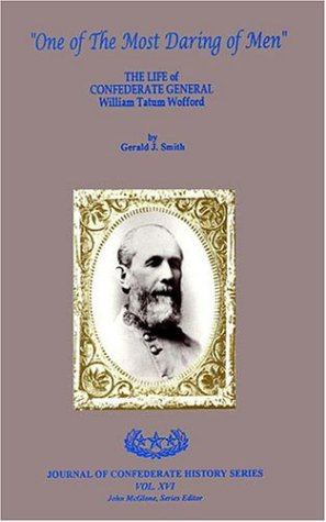 9781889332031: ONE OF THE MOST DARING OF MEN: The Life of Confederate General William Tatum Wofford (Journal of Confederate History Series)