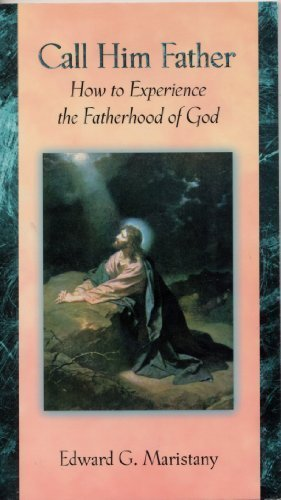 9781889334332: Call Him Father: How to Experience the Fatherhood of God