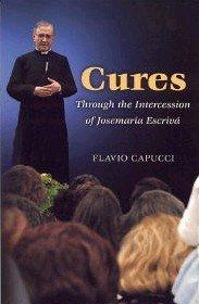 Cures: Through the Intercession of Josemaría Escrivá: Flavio Capucci