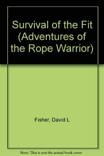 Survival of the Fit (Adventures of the Rope Warrior): David L Fisher
