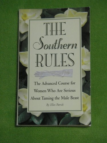 9781889372181: The Southern Rules: The Advanced Course for Women Who Are Serious About Taming the Male Beast