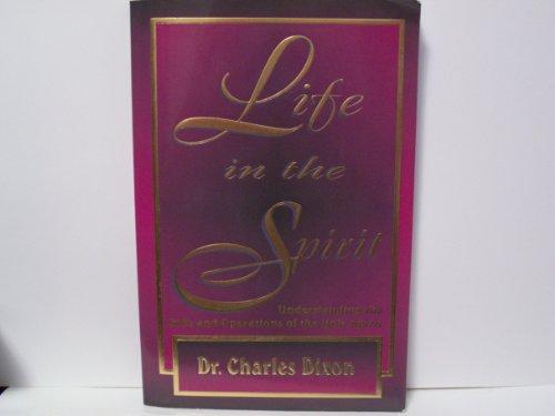 Life in the Spirit : Understanding the: Charles Dixon