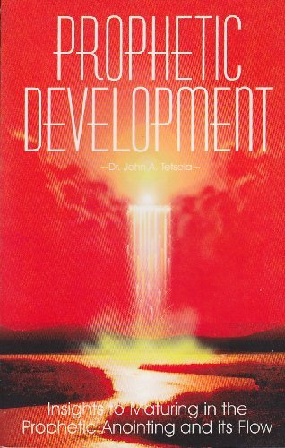 Prophetic Development Insights to Maturing In the: Dr. John Tetsola