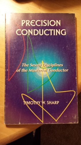 9781889411019: Precision Conducting: The Seven Disciplines of the Masterful Conductor