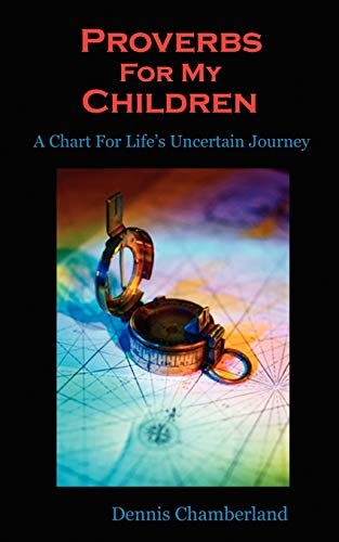 Proverbs For My Children - 2nd Edition: Dennis Chamberland