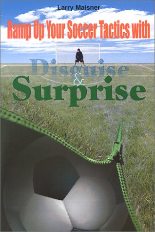 9781889424118: Ramp up Your Soccer Tactics with Disguise and Surprise