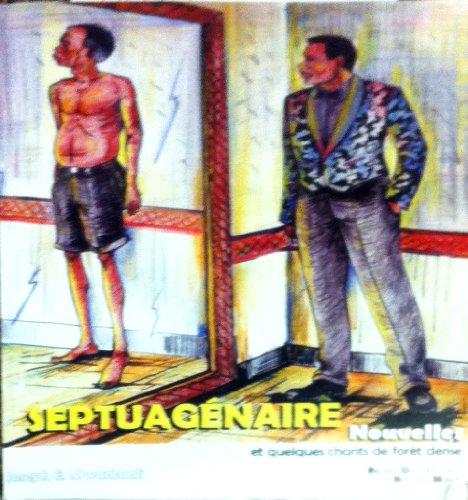 9781889431819: Septuagenaire: Nouvelles et quelques chants de foret dense.