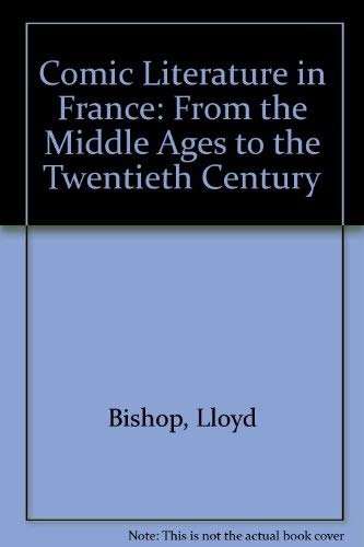 Comic Literature in France: From the Middle Ages to the Twentieth Century: Lloyd Bishop