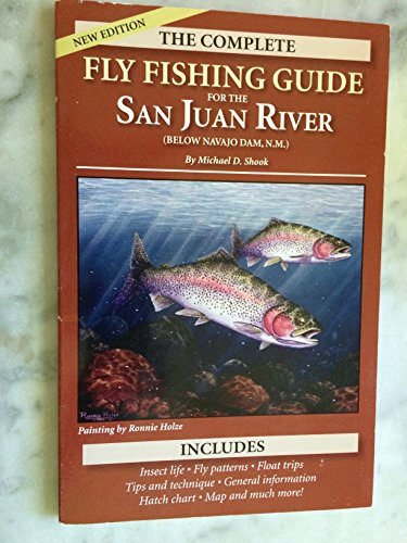 COMPLETE FLY FISHING GUIDE FOR NEW MEXICO'S: Michael D. Shook