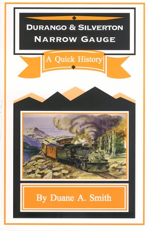 Durango & Silverton Narrow Gauge: A Quick History: Duane A. Smith