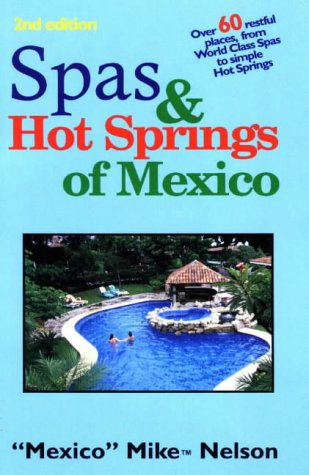 Spas & Hot Springs of Mexico: Over 60 Restful Places from World-Class Spas to Simple Hot ...