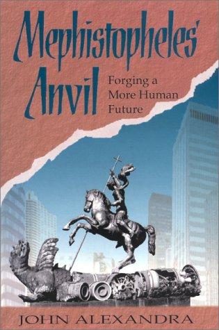 Mephistopheles' Anvil: Forging a More Human Future: John Alexandra
