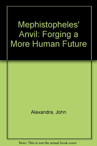 Mephistopheles' Anvil: Forging a More Human Future (188951151X) by Alexandra, John